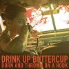 Drink Up Buttercup – 'Born and Thrown on a Hook'
